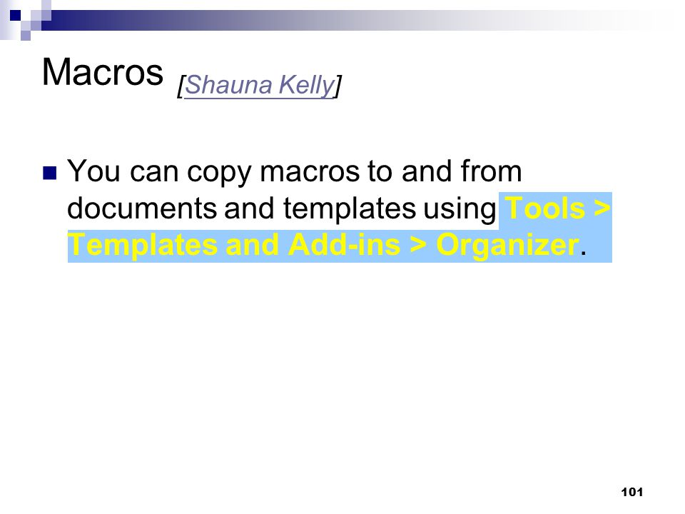 Macros [Shauna Kelly] You can copy macros to and from documents and templates using Tools > Templates and Add-ins > Organizer.